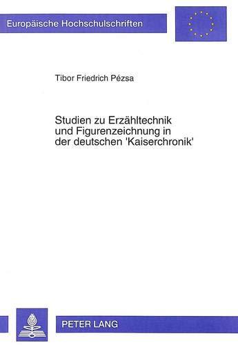 Studien zu Erzähltechnik und Figurenzeichnung in der deutschen 'Kaiserchronik': ...