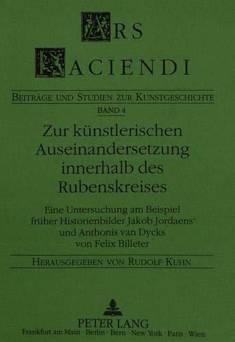 9783631458754: Zur künstlerischen Auseinandersetzung innerhalb des Rubenskreises: Eine Untersuchung am Beispiel früher Historienbilder Jacob Jordaens' und Anthonis ... Billeter (Ars Faciendi) (German Edition)