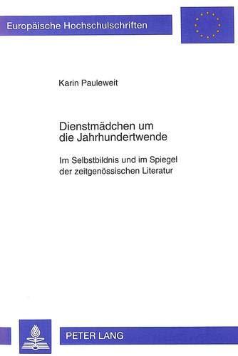 Dienstmädchen um die Jahrhundertwende: Karin Pauleweit