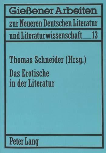 Das Erotische in der Literatur (Gießener Arbeiten zur neueren deutschen Literatur und ...