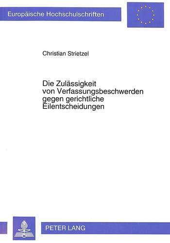 Die Zulässigkeit von Verfassungsbeschwerden gegen gerichtliche Eilentscheidungen: Strietzel, ...