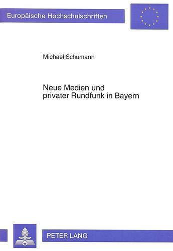 9783631459270: Neue Medien und privater Rundfunk in Bayern: Das Bayerische Medienerprobungs- und -entwicklungsgesetz als Paradigma einer medienpolitischen Strategie ... Universitaires Européennes) (German Edition)