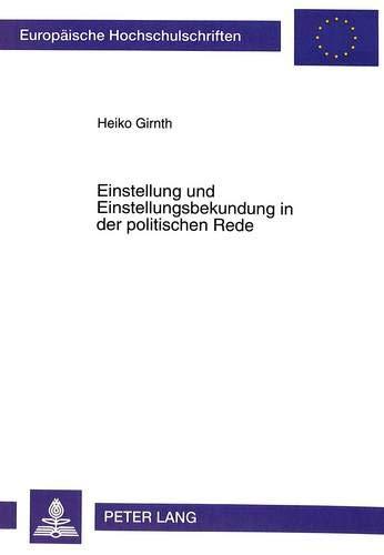 Einstellung und Einstellungsbekundung in der politischen Rede Eine sprachwissenschaftliche ...