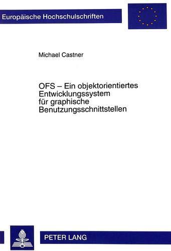 OFS - Ein objektorientiertes Entwicklungssystem für graphische Benutzungsschnittstellen: ...