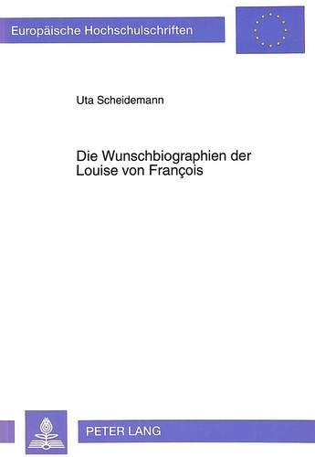 Die Wunschbiographien der Louise von François. - Scheidemann, Uta