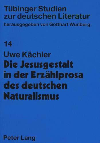Die Jesusgestalt in Der Erzaehlprosa Des Deutschen Naturalismus: Mit Einem Bibliographischen Anhang...