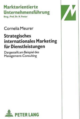 Strategisches internationales Marketing für Dienstleistungen Dargestellt am Beispiel des ...