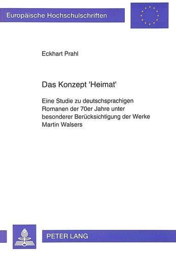 Das Konzept «Heimat» Eine Studie zu deutschsprachigen Romanen der 70er Jahre unter ...