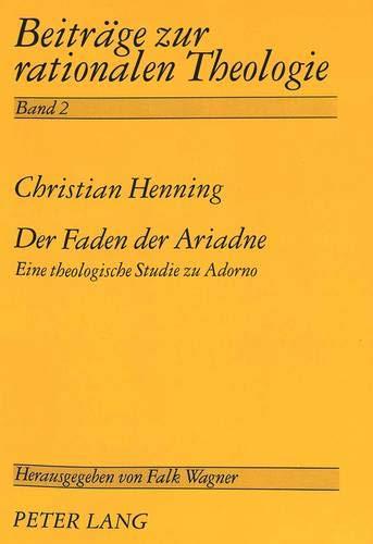 9783631460405: Der Faden Der Ariadne: Eine Theologische Studie Zu Adorno (Beitraege Zur Rationalen Theologie)