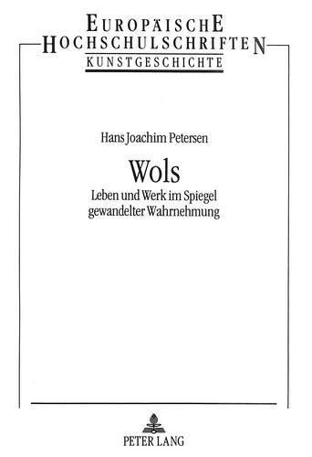 9783631460450: Wols: Leben und Werk im Spiegel gewandelter Wahrnehmung (Europäische Hochschulschriften / European University Studies / Publications Universitaires Européennes) (German Edition)