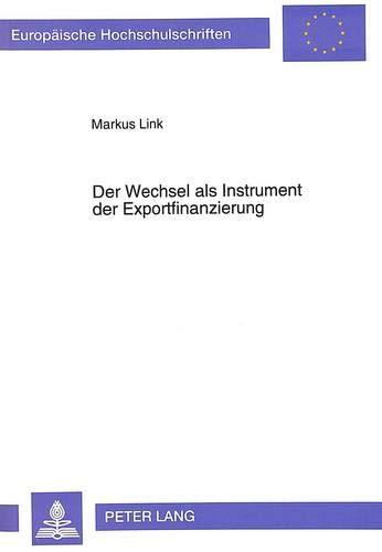 Der Wechsel ALS Instrument Der Exportfinanzierung (Paperback): Markus Link