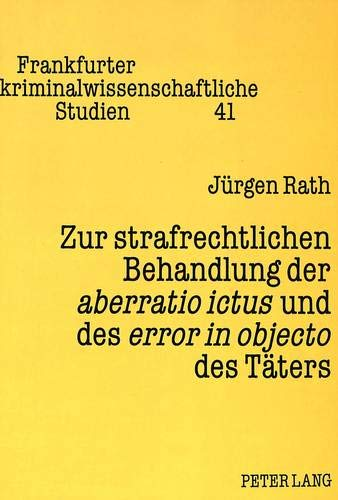 Zur strafrechtlichen Behandlung der aberratio ictus und des error in objecto des Täters: Rath,...