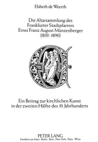 Die Altarsammlung des Frankfurter Stadtpfarrers Ernst Franz August Münzenberger (1833-1890): ...
