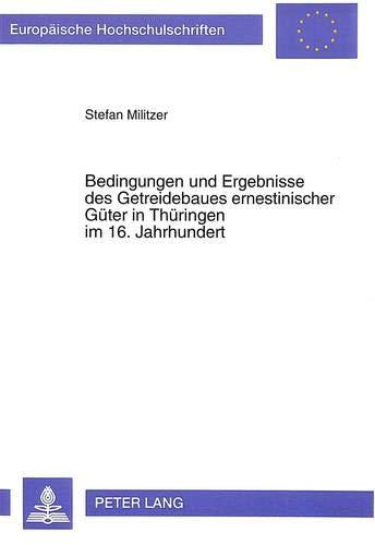 Bedingungen und Ergebnisse des Getreidebaues ernestinischer Güter in Thüringen im 16. ...