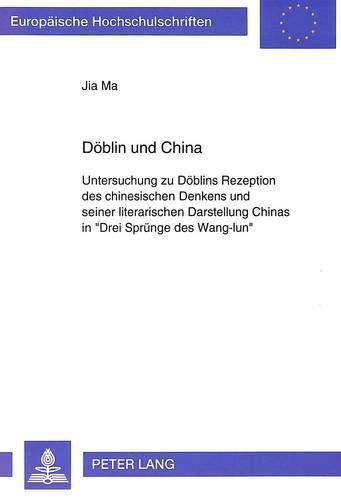 Döblin und China: Untersuchung zu Döblins Rezeption des chinesischen Denkens und seiner ...