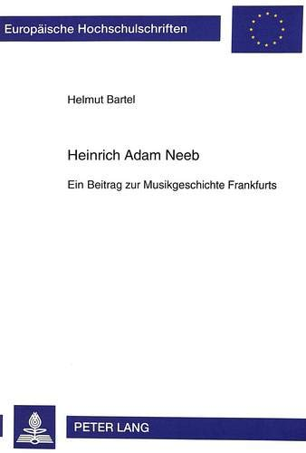 Heinrich Adam Neeb Ein Beitrag zur Musikgeschichte Frankfurts: Bartel, Helmut