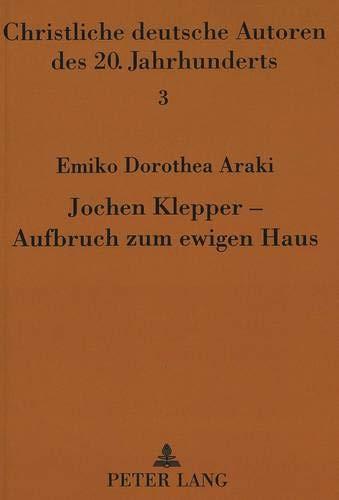 Jochen Klepper - Aufbruch zum ewigen Haus: Emiko Dorothea Araki