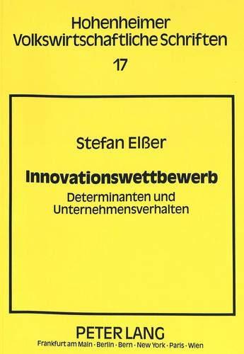 Innovationswettbewerb Determinanten und Unternehmensverhalten: Elsser, Stefan