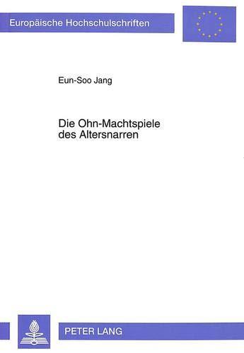 Die Ohn-Machtspiele Des Altersnarren: Untersuchungen Zum Dramatischen Schaffen Thomas Bernhards: ...