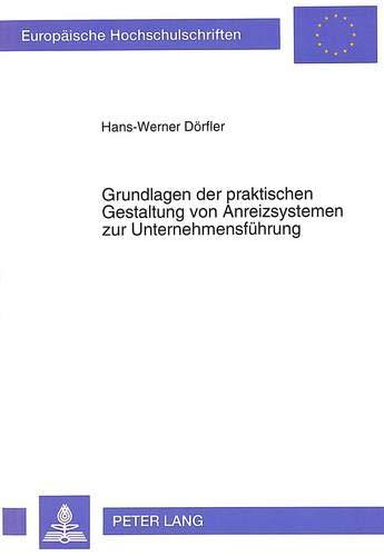 Grundlagen Der Praktischen Gestaltung Von Anreizsystemen Zur Unternehmensfuehrung: Ein Weg Zur ...