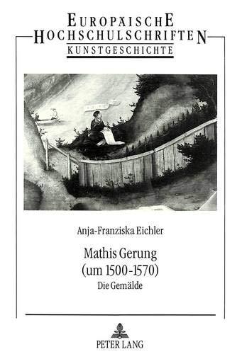 Mathis Gerung (um 1500-1570): Die Gemälde: Anja-Franziska Eichler