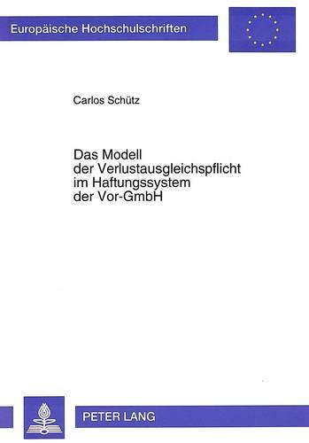 Das Modell der Verlustausgleichspflicht im Haftungssystem der Vor-GmbH: Carlos Sch�tz