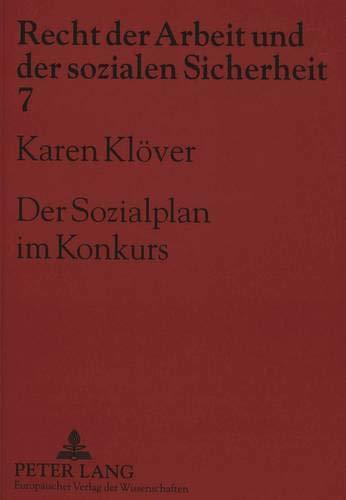 Der Sozialplan im Konkurs Schutz der Sozialplangläubiger im Konkurs und alternative Regelungsm...