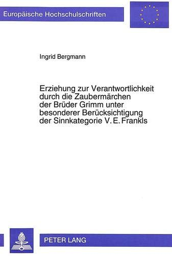 Erziehung zur Verantwortlichkeit durch die Zaubermärchen der Brüder Grimm unter ...