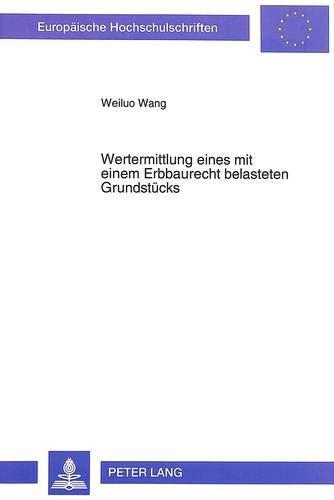 9783631462942: Wertermittlung eines mit einem Erbbaurecht belasteten Grundstücks: Probleme und Lösungsansatz (Europäische Hochschulschriften / European University ... Universitaires Européennes) (German Edition)