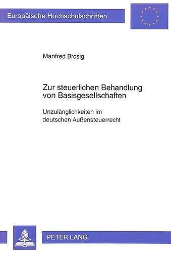 Zur steuerlichen Behandlung von Basisgesellschaften: Unzulänglichkeiten im deutschen Auß...