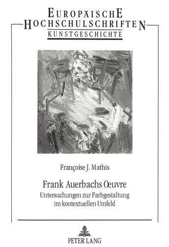 Frank Auerbachs Oeuvre: Fran�oise J. Mathis