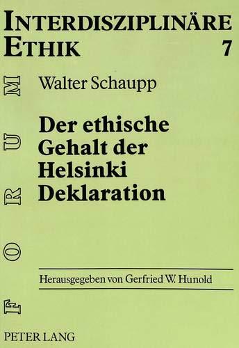 Der ethische Gehalt der Helsinki Deklaration Eine historisch-systematische Untersuchung der ...