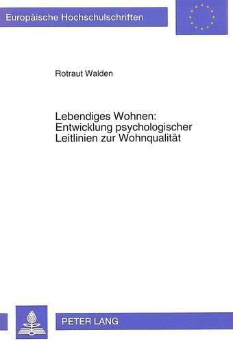 9783631464212: Lebendiges Wohnen: Entwicklung psychologischer Leitlinien zur Wohnqualität: Aneignungshandlungen in Wohnumwelten aus der Sicht von Architekten, ... Universitaires Européennes) (German Edition)