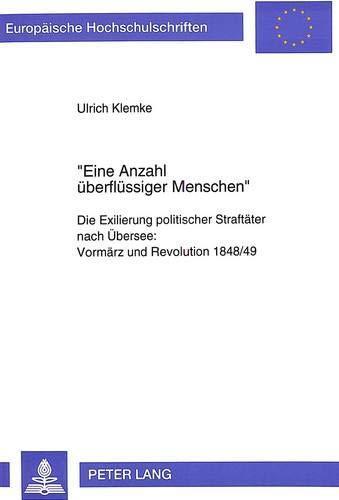 9783631464274: «Eine Anzahl überflüssiger Menschen»: Die Exilierung politischer Straftäter nach Übersee:- Vormärz und Revolution 1848/49 (Europäische ... Universitaires Européennes) (German Edition)