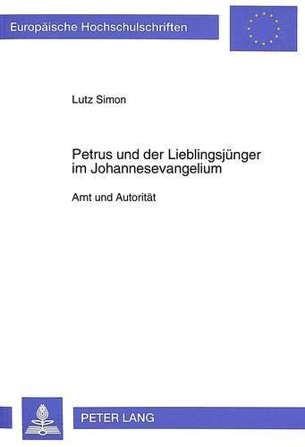 9783631464335: Petrus und der Lieblingsjünger im Johannesevangelium: Amt und Autorität (Europaeische Hochschulschriften / European University Studie)