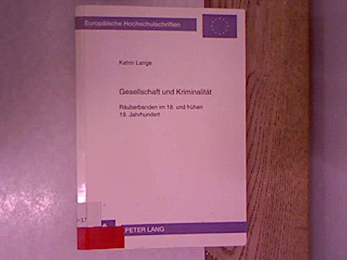 9783631464946: Gesellschaft und Kriminalität: Räuberbanden im 18. und frühen 19. Jahrhundert (Europäische Hochschulschriften / European University Studies / Publications Universitaires Européennes) (German Edition)