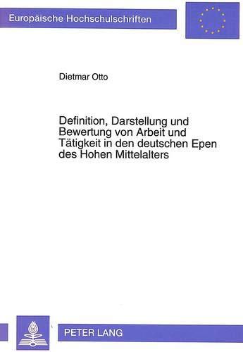 Definition, Darstellung und Bewertung von Arbeit und Tätigkeit in den deutschen Epen des Hohen...