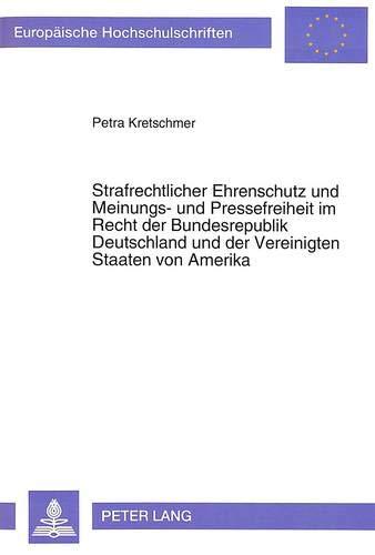 9783631465387: Strafrechtlicher Ehrenschutz und Meinungs- und Pressefreiheit im Recht der Bundesrepublik Deutschland und der Vereinigten Staaten von Amerika: Eine ... Hochschulschriften Recht) (German Edition)