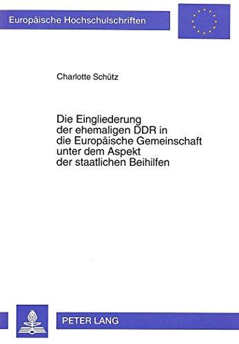 Die Eingliederung der ehemaligen DDR in die Europäische Gemeinschaft unter dem Aspekt der ...