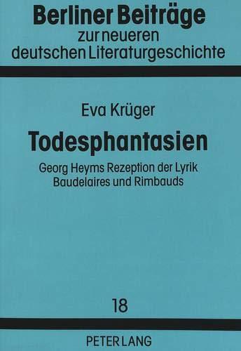 Todesphantasien: Georg Heyms Rezeption Der Lyrik Baudelaires Und Rimbauds (Paperback): Eva Krüger, ...