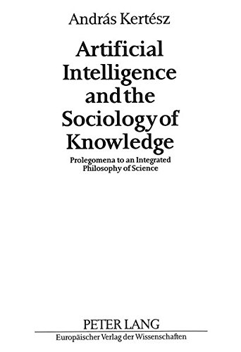 9783631465950: Artificial Intelligence and the Sociology of Knowledge: Prolegomena to an Integrated Philosophy of Science