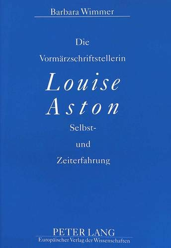 Die Vormärzschriftstellerin Louise Aston: Barbara Wimmer