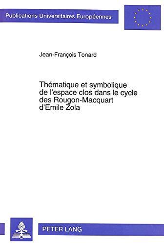 9783631466476: Thématique et symbolique de l'espace clos dans le cycle des Rougon-Macquart d'Emile Zola (Europäische Hochschulschriften / European University Studies ... Universitaires Européennes) (French Edition)