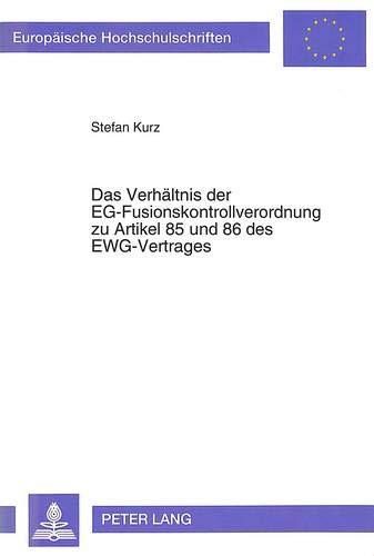 Das Verhaeltnis Der Eg-Fusionskontrollverordnung Zu Artikel 85 Und 86 Des Ewg-Vertrages (Paperback)...