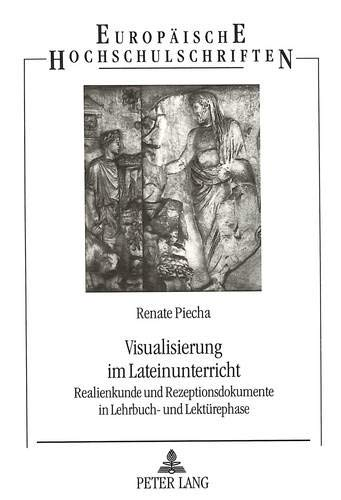 9783631466629: Visualisierung im Lateinunterricht: Realienkunde und Rezeptionsdokumente in Lehrbuch- und Lektürephase (Europäische Hochschulschriften / European ... Universitaires Européennes) (German Edition)