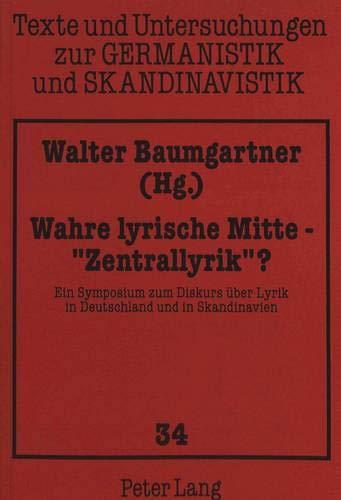 """Wahre lyrische Mitte--""""Zentrallyrik""""?: Ein Symposium zum Diskurs: Baumgartner, Walter [Editor]"""