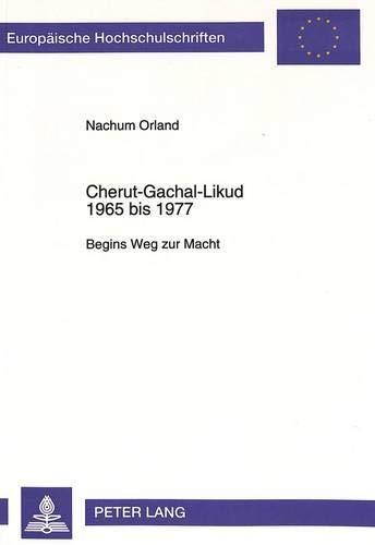 Cherut-Gachal-Likud 1965 bis 1977 Begins Weg zur Macht: Orland, Nachum