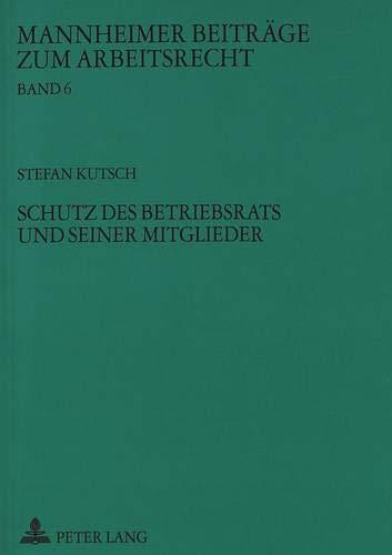 Schutz des Betriebsrats und seiner Mitglieder. Mannheimer Beiträge zum Arbeitsrecht, Band 6.: ...