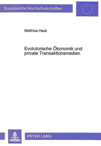 Evolutorische Ökonomik und private Transaktionsmedien: Hauk, Matthias
