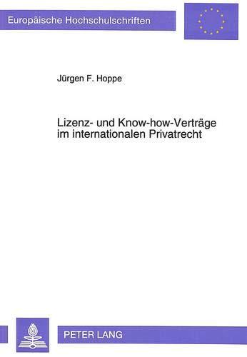 Lizenz- und Know-how-Verträge im internationalen Privatrecht Ein Beitrag zum Kollisionsrecht ...